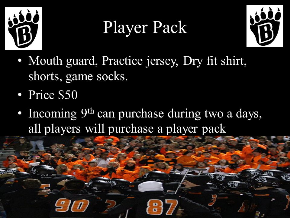 Player Pack Mouth guard, Practice jersey, Dry fit shirt, shorts, game socks.