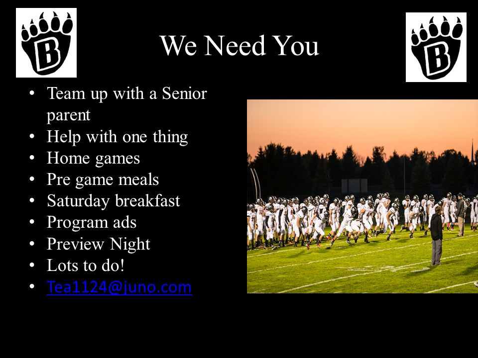 We Need You Team up with a Senior parent Help with one thing Home games Pre game meals Saturday breakfast Program ads Preview Night Lots to do.