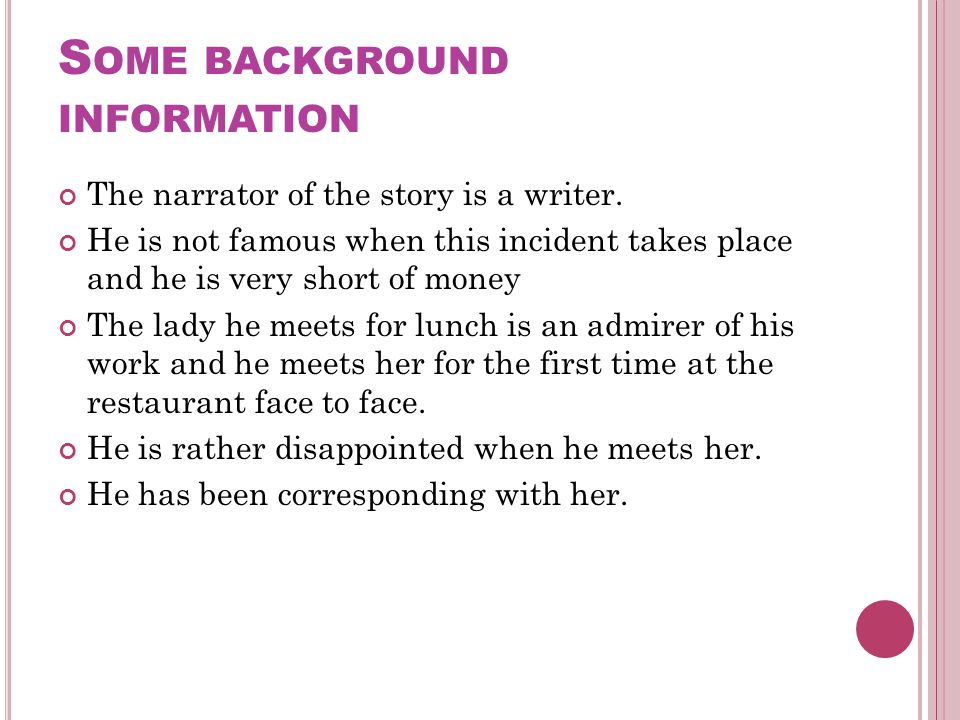 S OME BACKGROUND INFORMATION The narrator of the story is a writer.