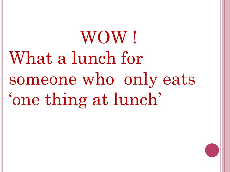 WOW ! What a lunch for someone who only eats one thing at lunch