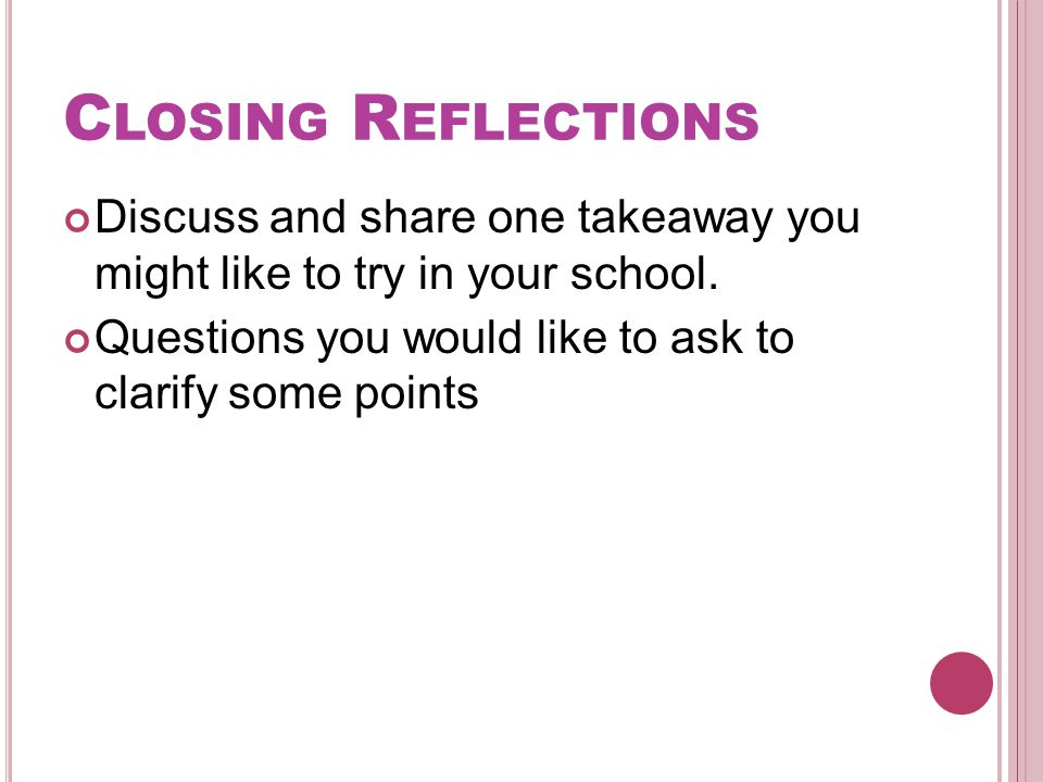 C LOSING R EFLECTIONS Discuss and share one takeaway you might like to try in your school.