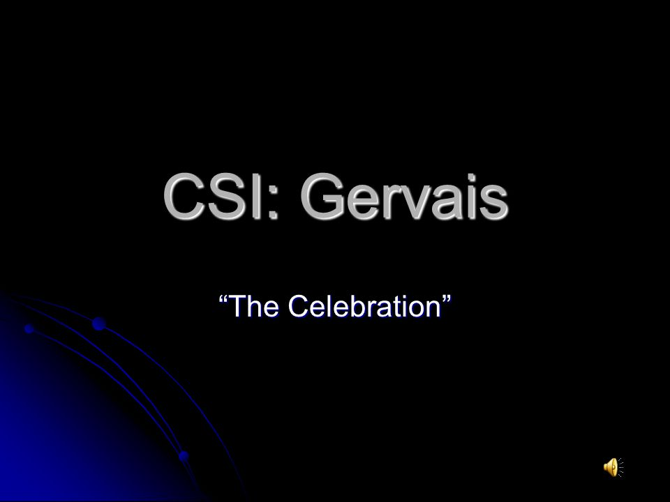 CSI: Gervais The Celebration