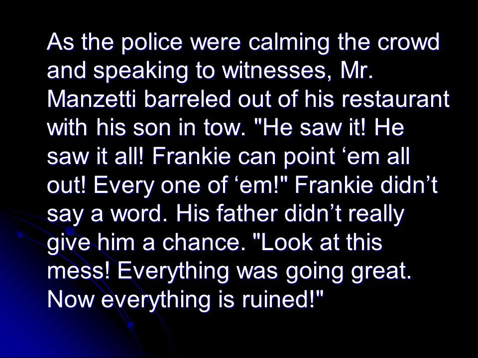 As the police were calming the crowd and speaking to witnesses, Mr. Manzetti barreled out of his restaurant with his son in tow.