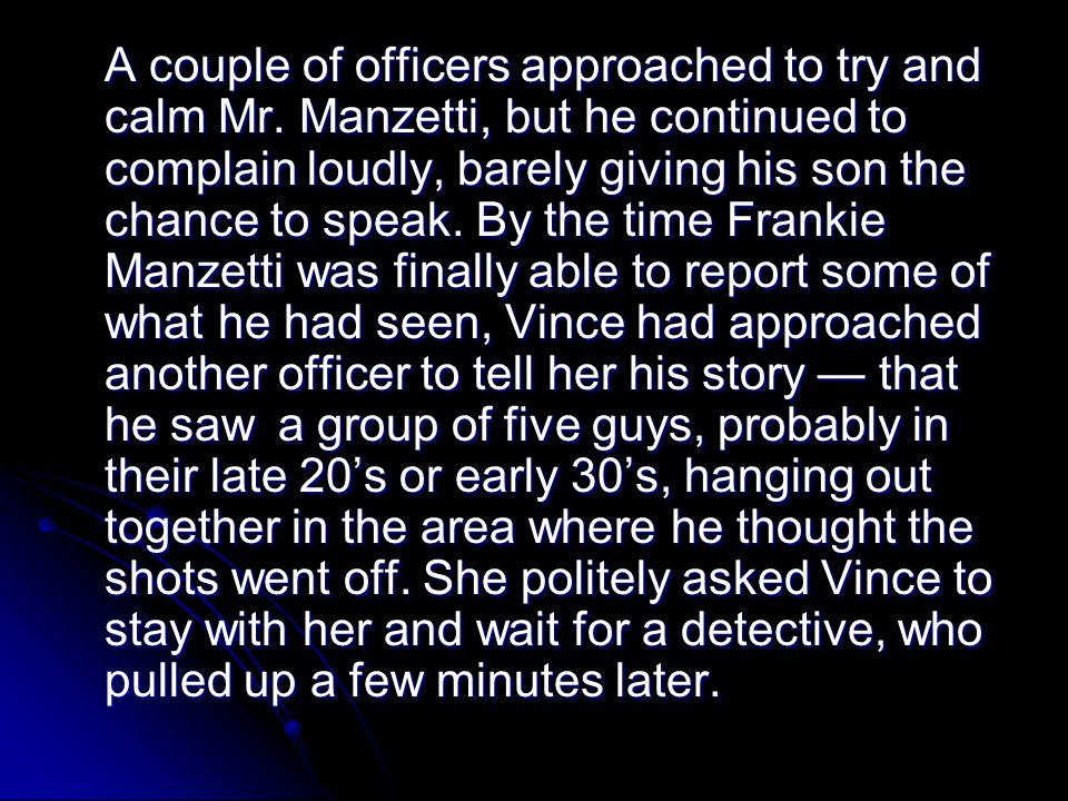 A couple of officers approached to try and calm Mr. Manzetti, but he continued to complain loudly, barely giving his son the chance to speak. By the t