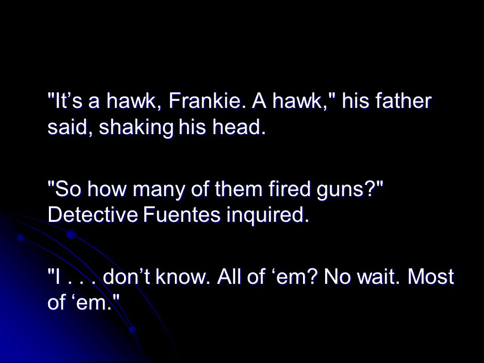 Its a hawk, Frankie.A hawk, his father said, shaking his head.