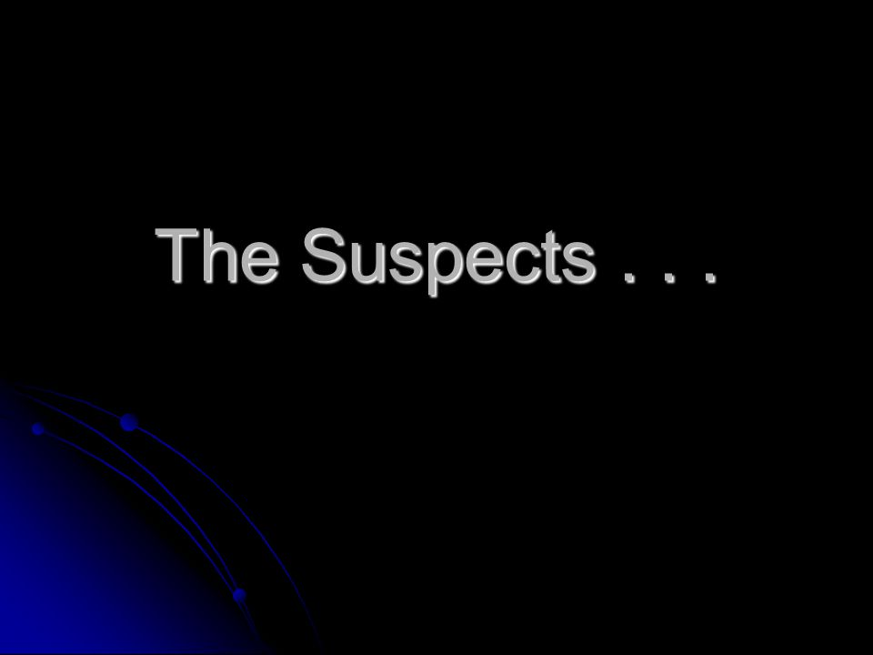 The Suspects...