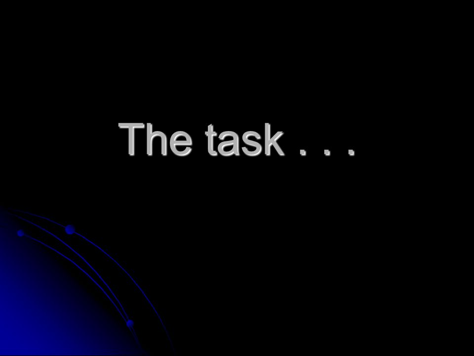 The task...