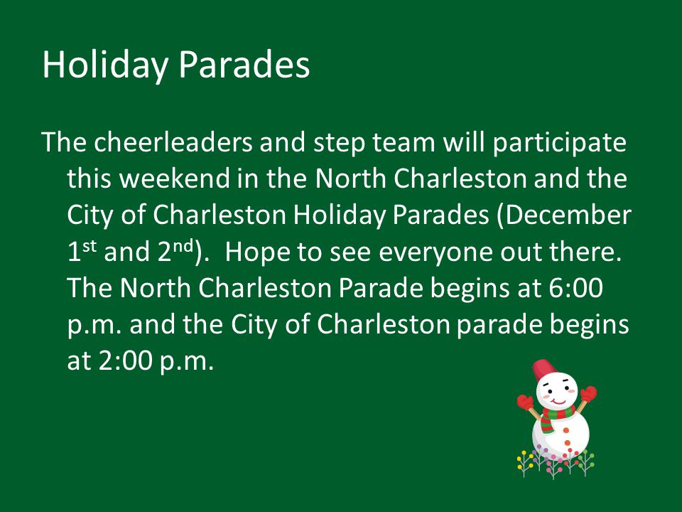 Holiday Parades The cheerleaders and step team will participate this weekend in the North Charleston and the City of Charleston Holiday Parades (December 1 st and 2 nd ).