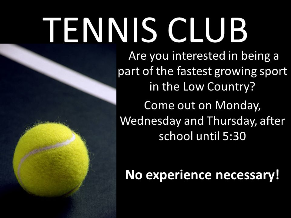 TENNIS CLUB Are you interested in being a part of the fastest growing sport in the Low Country.