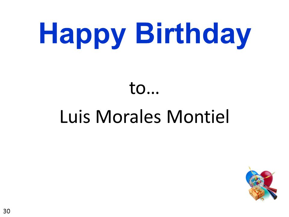 to… Luis Morales Montiel Happy Birthday 30