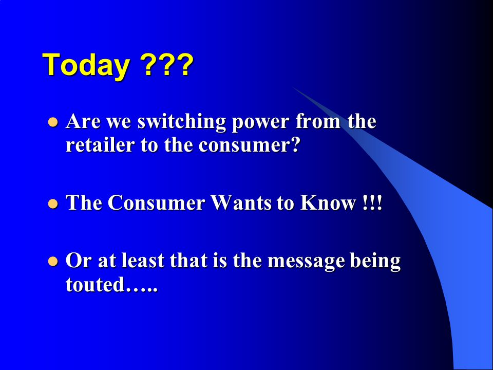 Today . Are we switching power from the retailer to the consumer.
