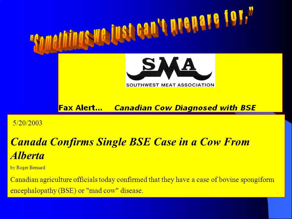 5/20/2003 Canada Confirms Single BSE Case in a Cow From Alberta by Roger Bernard Canadian agriculture officials today confirmed that they have a case of bovine spongiform encephalopathy (BSE) or mad cow disease.