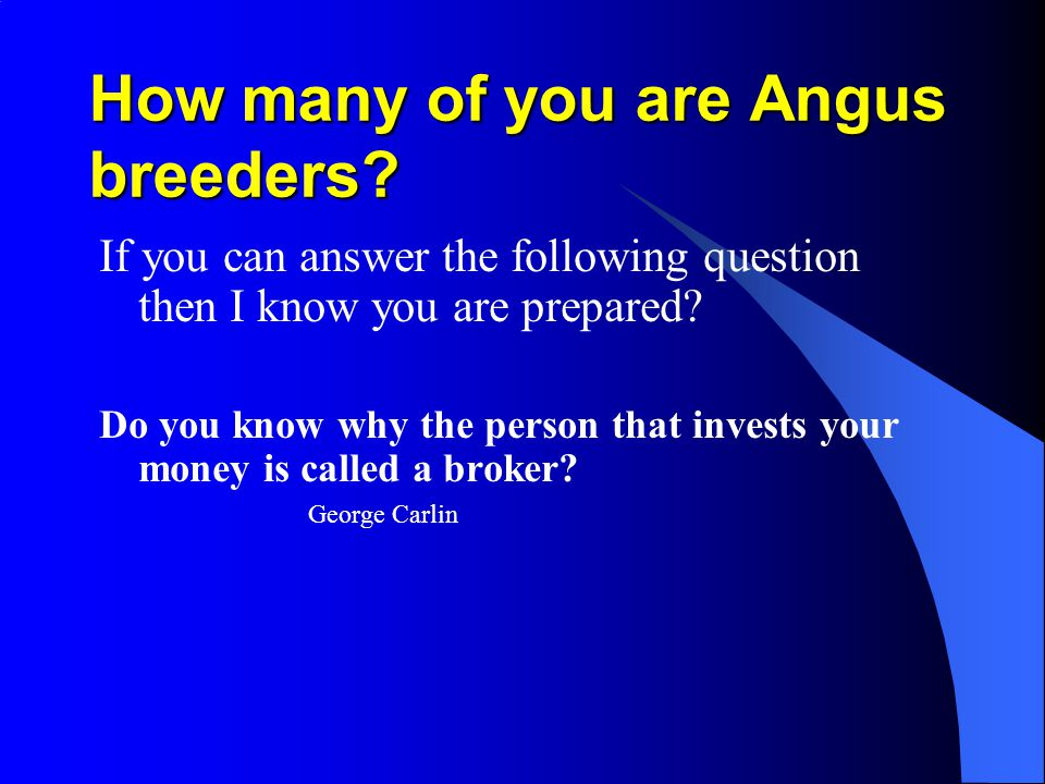How many of you are Angus breeders.