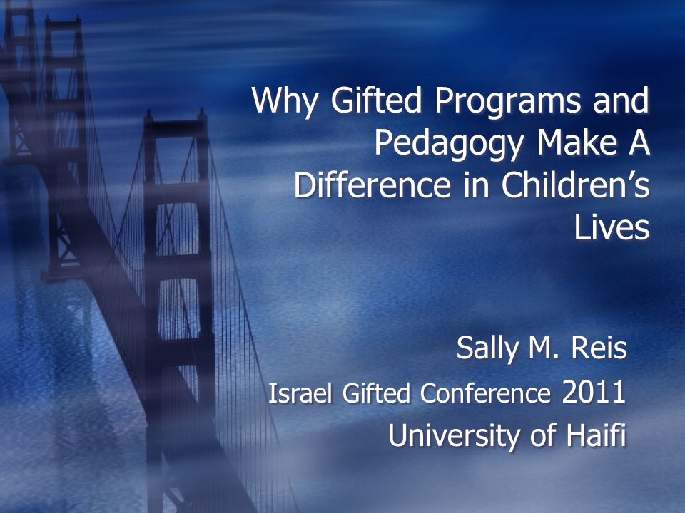 Why Gifted Programs and Pedagogy Make A Difference in Childrens Lives Sally M.