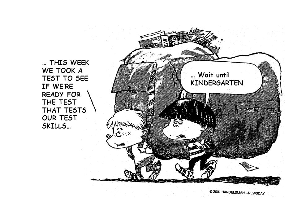 … Wait until KINDERGARTEN … THIS WEEK WE TOOK A TEST TO SEE IF WERE READY FOR THE TEST THAT TESTS OUR TEST SKILLS…