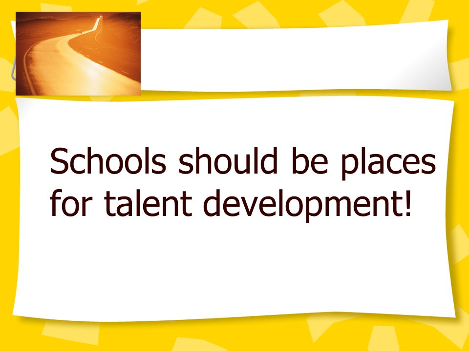 Schools should be places for talent development!