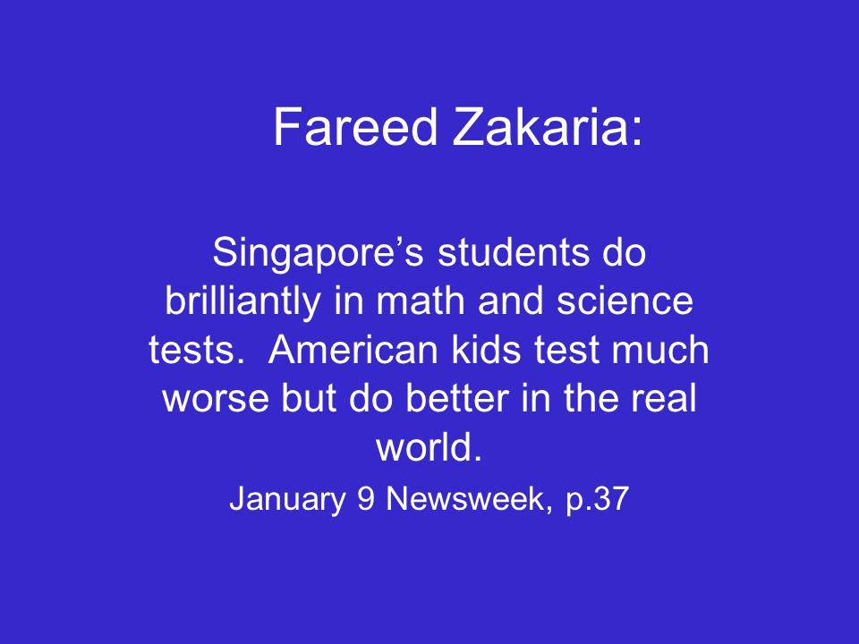 Fareed Zakaria: Singapores students do brilliantly in math and science tests.
