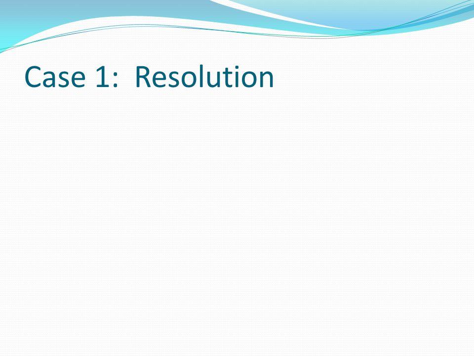 Case 1: Resolution