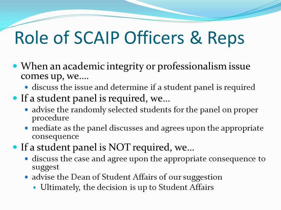 Role of SCAIP Officers & Reps When an academic integrity or professionalism issue comes up, we….
