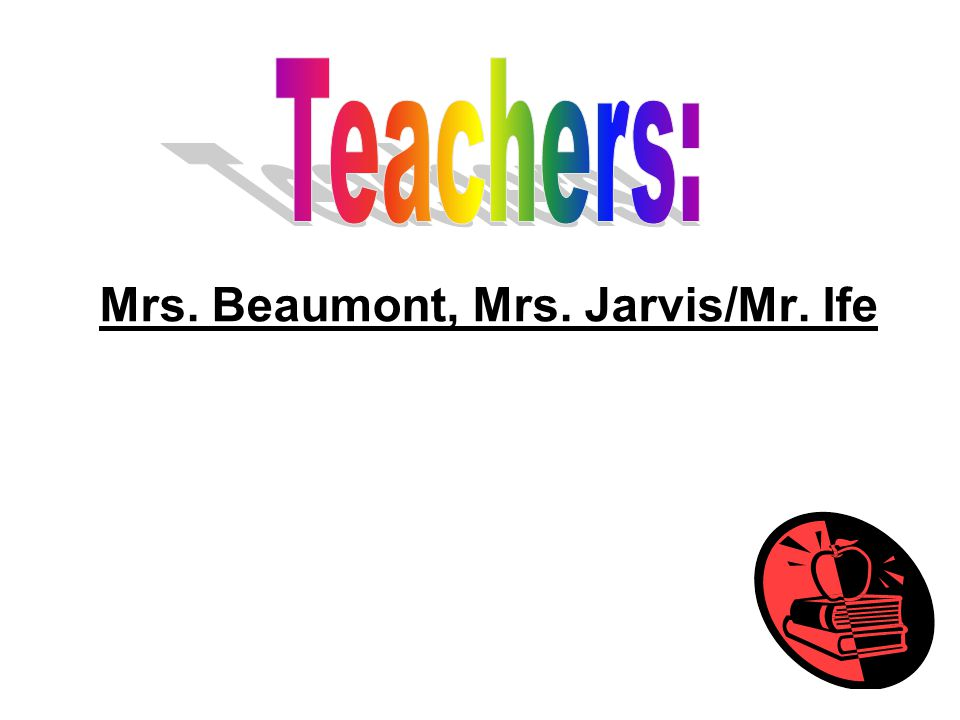 Mrs. Beaumont, Mrs. Jarvis/Mr. Ife