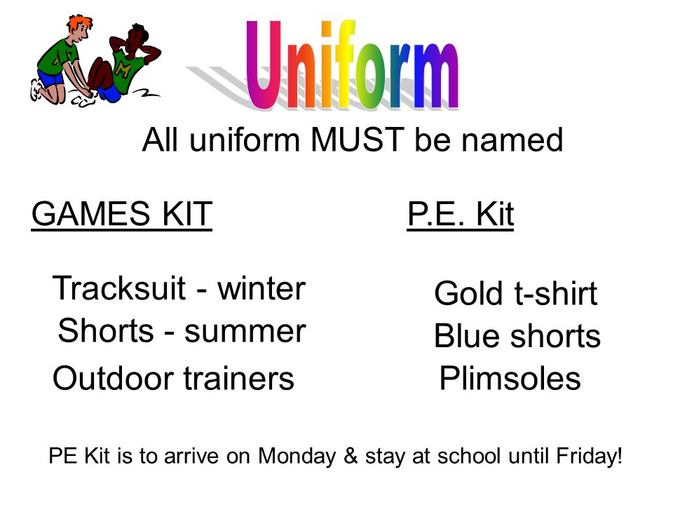 GAMES KIT Tracksuit - winter Shorts - summer Outdoor trainers All uniform MUST be named P.E.