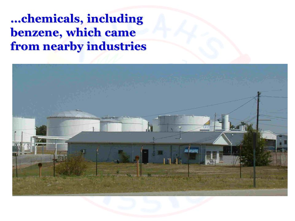 …chemicals, including benzene, which came from nearby industries