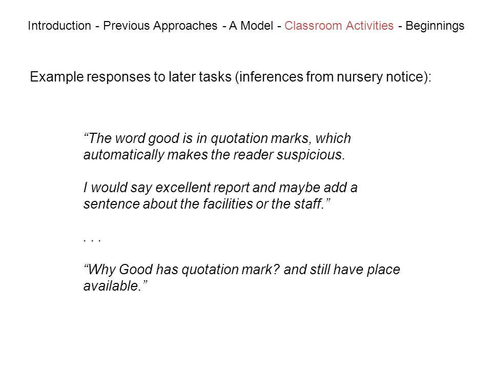 Example responses to later tasks (inferences from nursery notice): Introduction - Previous Approaches - A Model - Classroom Activities - Beginnings The word good is in quotation marks, which automatically makes the reader suspicious.