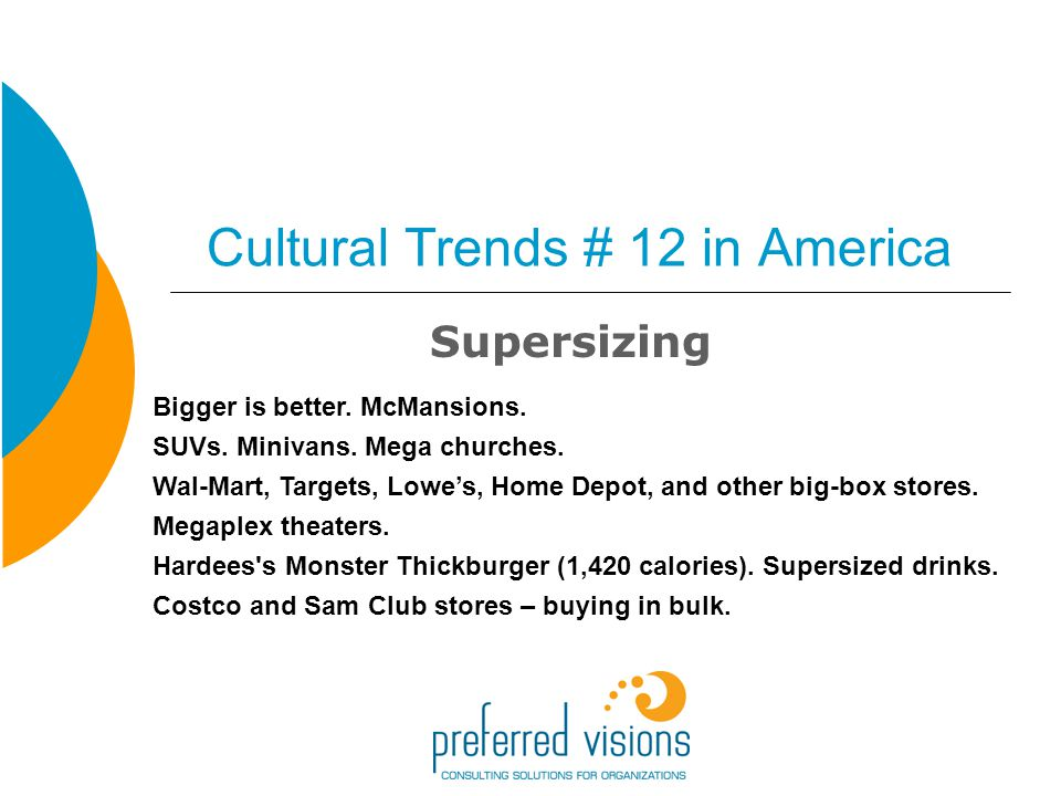 Cultural Trends # 12 in America Supersizing Bigger is better.