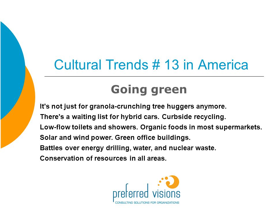 Cultural Trends # 13 in America Going green It s not just for granola-crunching tree huggers anymore.
