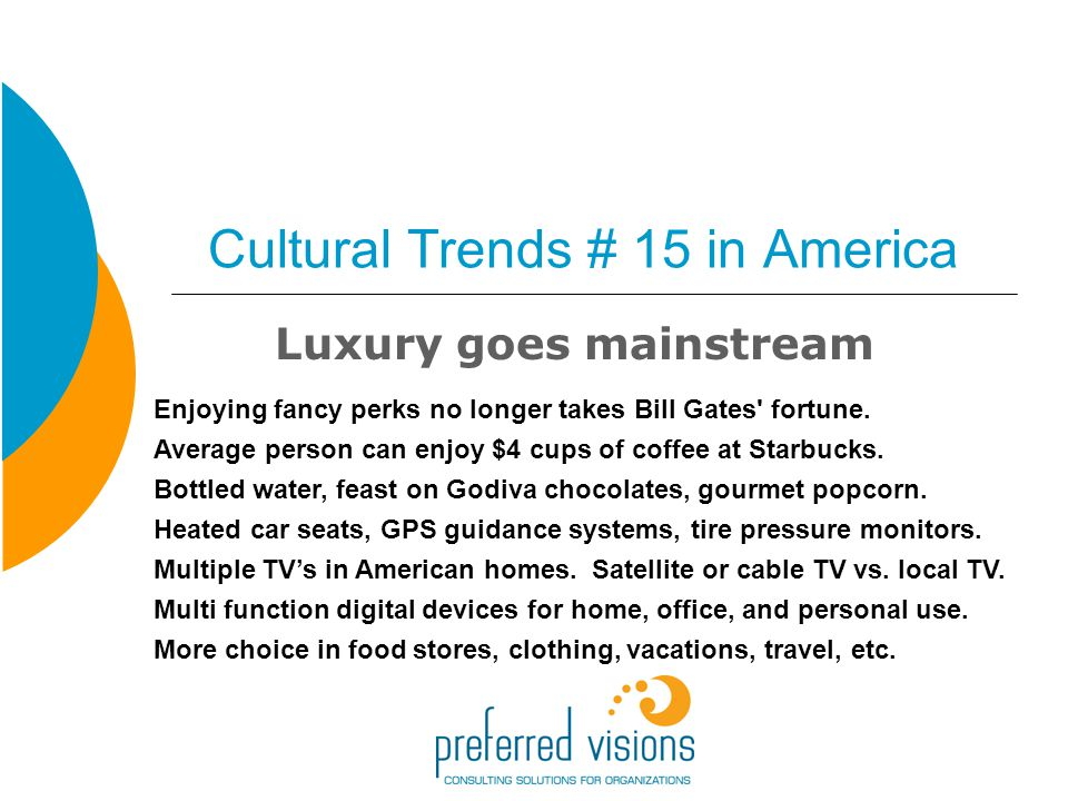 Cultural Trends # 15 in America Luxury goes mainstream Enjoying fancy perks no longer takes Bill Gates fortune.