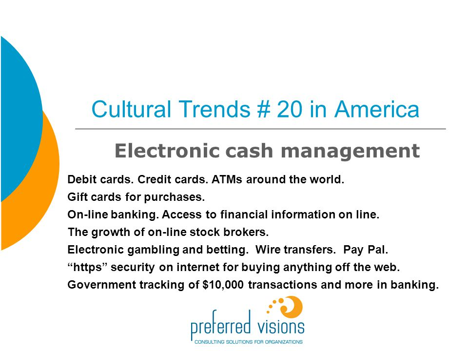 Cultural Trends # 20 in America Electronic cash management Debit cards.