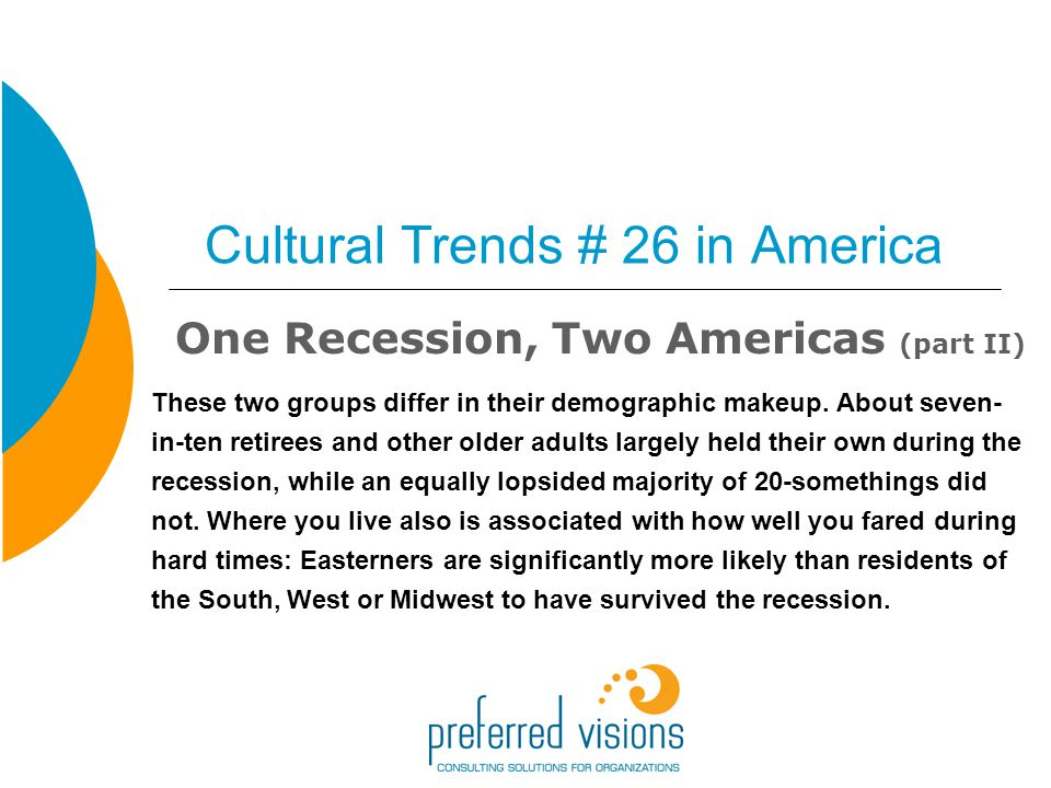 Cultural Trends # 26 in America One Recession, Two Americas (part II) These two groups differ in their demographic makeup.