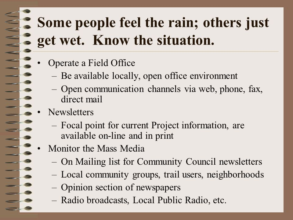 Some people feel the rain; others just get wet. Know the situation.