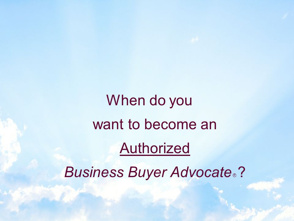 Where Else Can You Get This. Authorized Business Buyer Advocates are the model for wannabes.