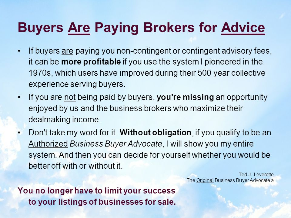 Every client you help get into business or buy another business will pay you a non-contingent fee.