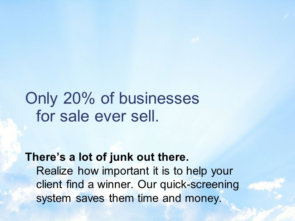 Using our system, you will introduce your clients to businesses for sale by-owner, which are not advertised.