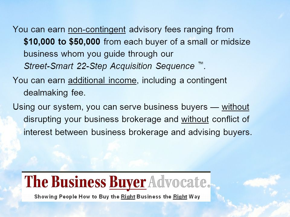 Our street-smart system guides the buyer through the 22-Step Acquisition Sequence.