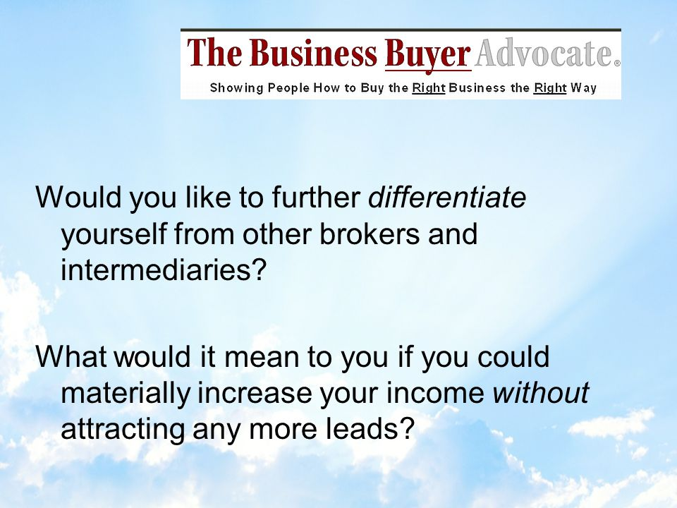We appreciate your interest in our Authorized Business Buyer Advocates ® Click Click for a FREE subscription to our e-newsletter: The Business Buyer Advocate ®