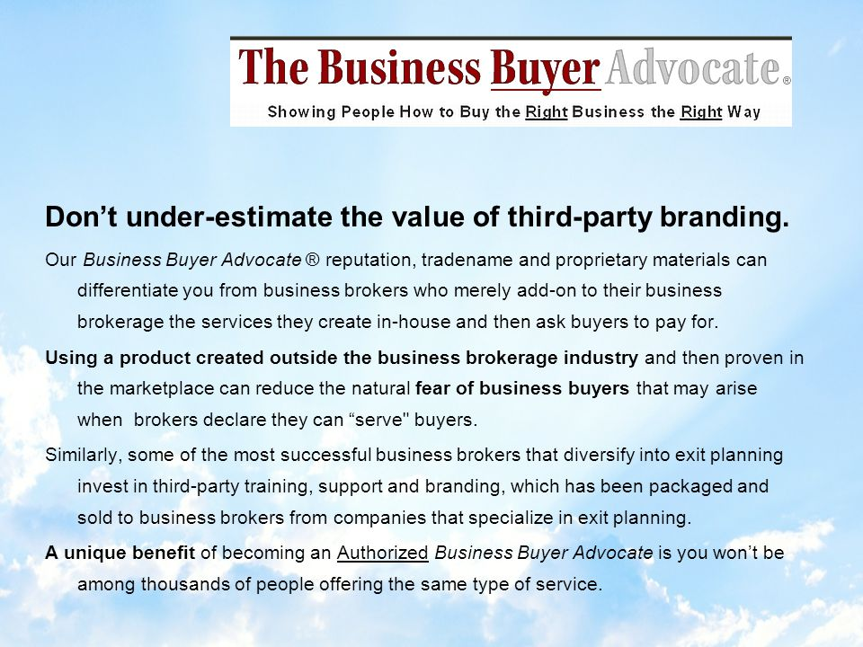 To show you how youll serve business buyers: Well reveal our proprietary 22-Step Business Acquisition System.