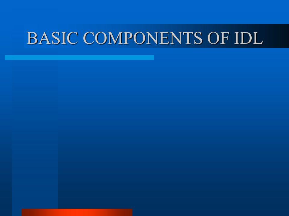 BASIC COMPONENTS OF IDL
