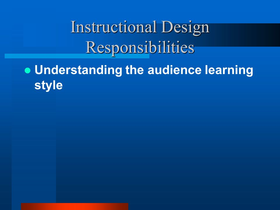 Understanding the audience learning style Instructional Design Responsibilities