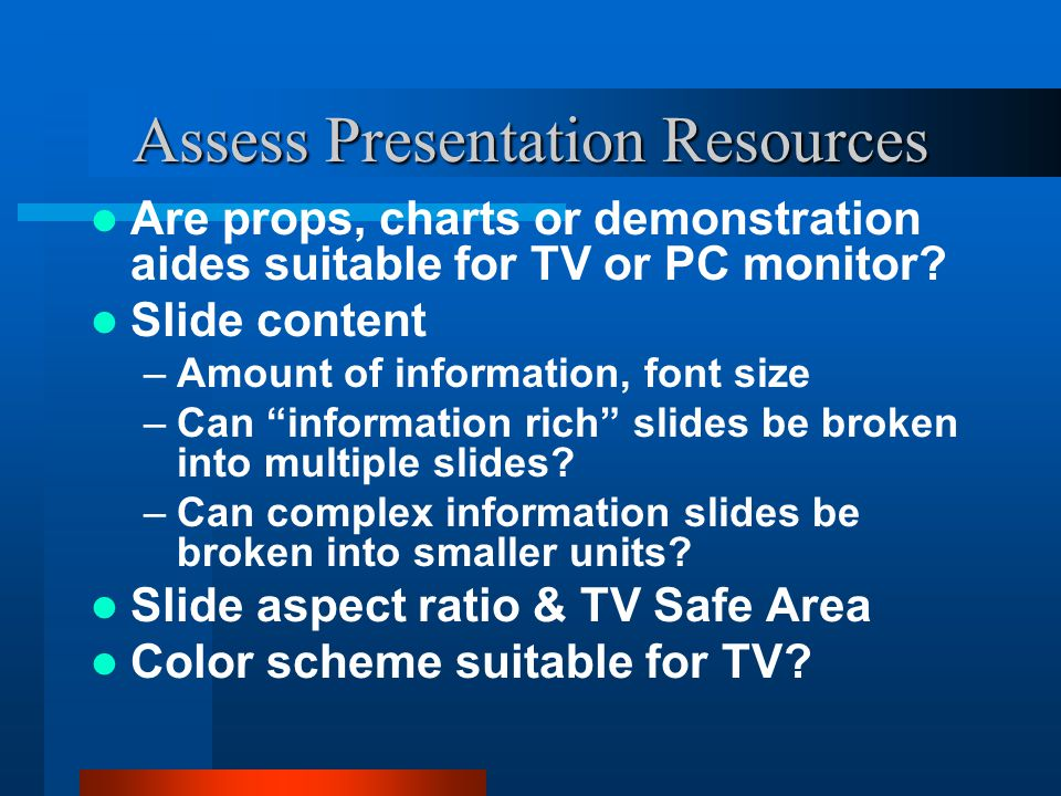 Assess Presentation Resources Are props, charts or demonstration aides suitable for TV or PC monitor.
