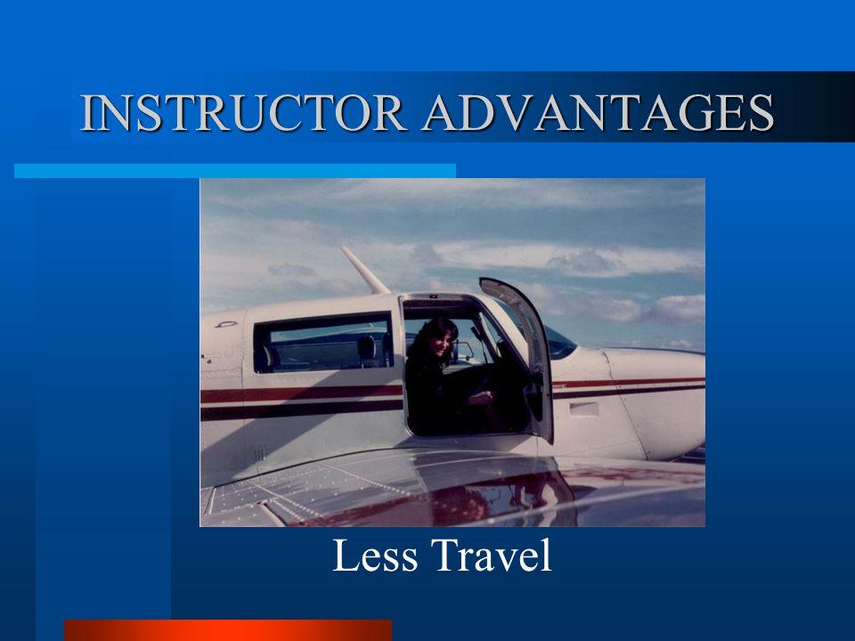 INSTRUCTOR ADVANTAGES Less Travel