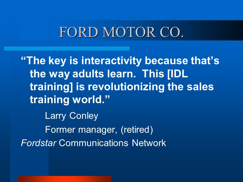 FORD MOTOR CO. The key is interactivity because thats the way adults learn.