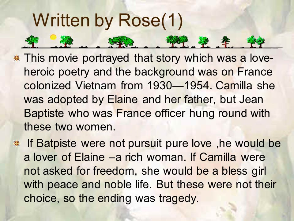 Written by Rose(1) This movie portrayed that story which was a love- heroic poetry and the background was on France colonized Vietnam from 19301954.