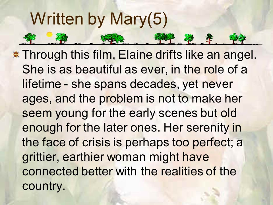 Written by Mary(5) Through this film, Elaine drifts like an angel.