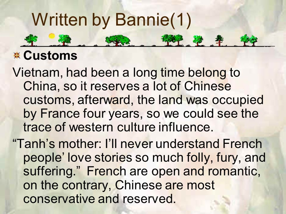 Written by Bannie(1) Customs Vietnam, had been a long time belong to China, so it reserves a lot of Chinese customs, afterward, the land was occupied by France four years, so we could see the trace of western culture influence.