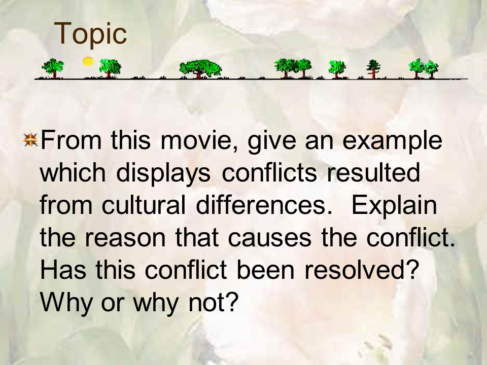 From this movie, give an example which displays conflicts resulted from cultural differences.