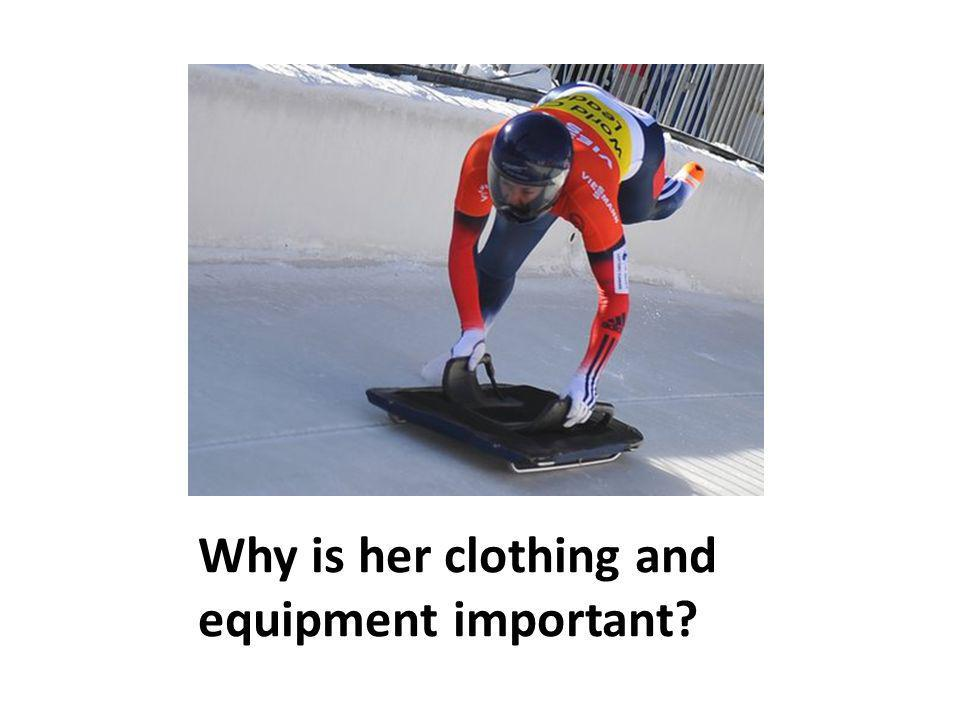 Why is her clothing and equipment important