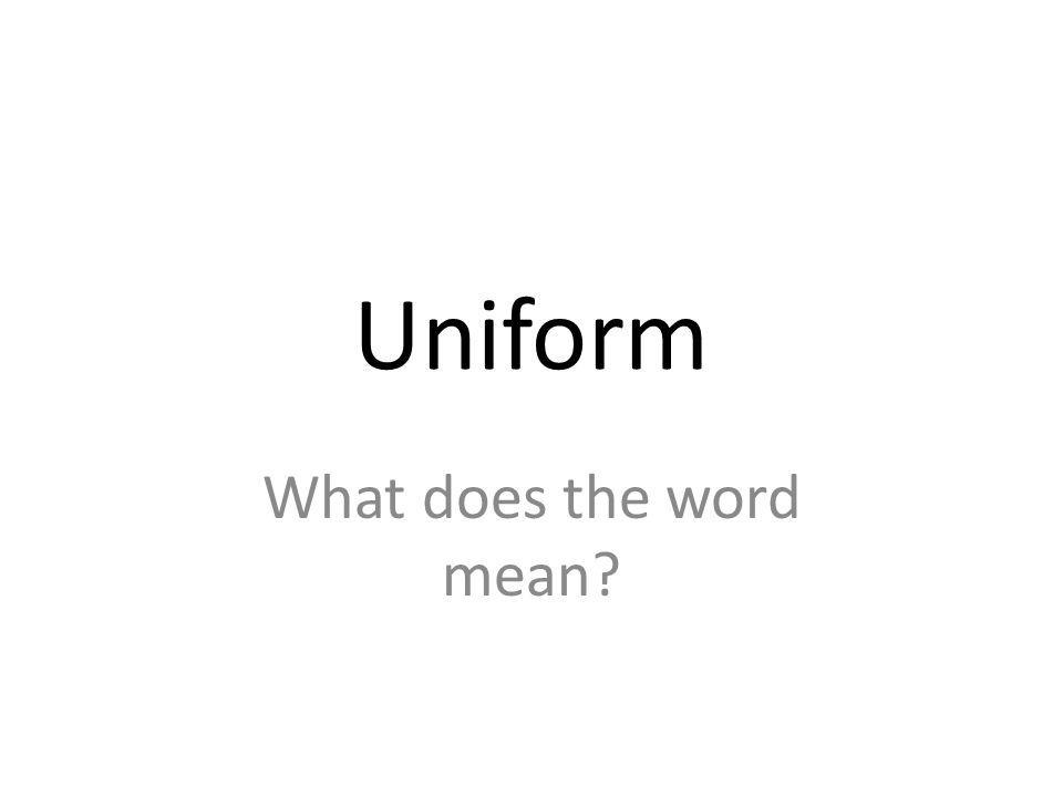 Uniform What does the word mean